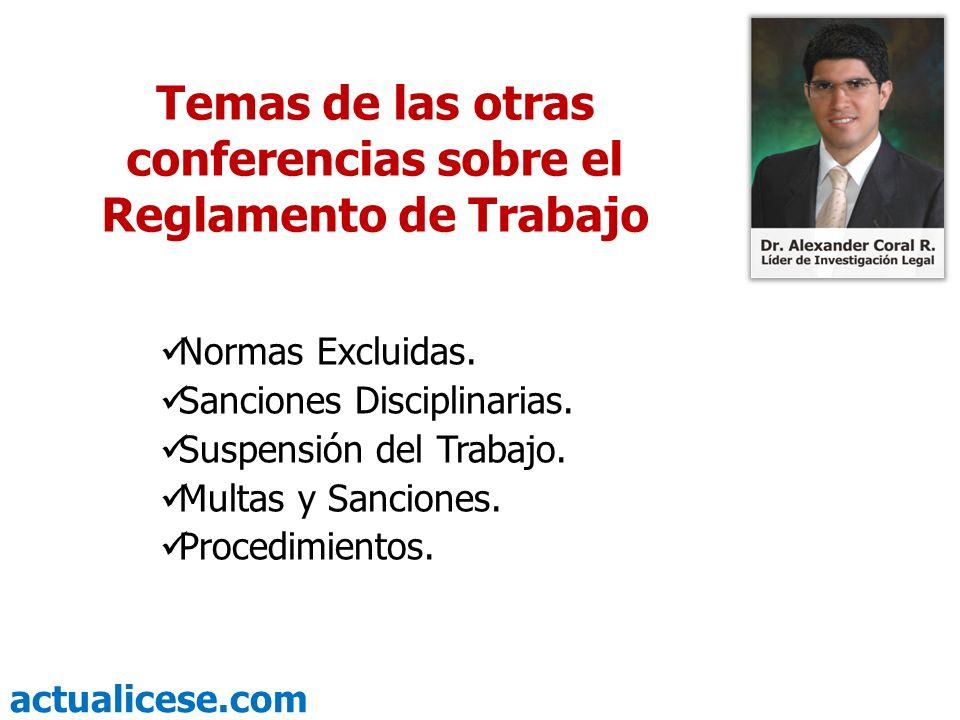 actualicese.com Temas de las otras conferencias sobre el Reglamento de Trabajo Normas Excluidas. Sanciones Disciplinarias. Suspensión del Trabajo. Mul