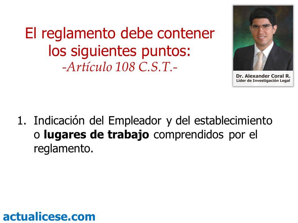 actualicese.com 1.Indicación del Empleador y del establecimiento o lugares de trabajo comprendidos por el reglamento. El reglamento debe contener los