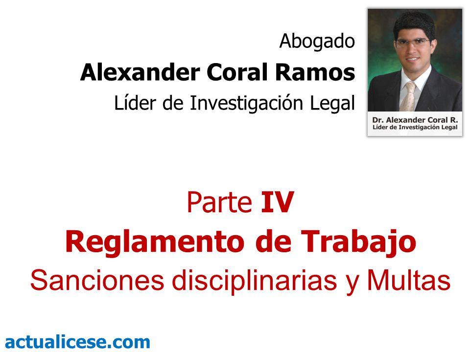 actualicese.com Parte IV Reglamento de Trabajo Sanciones disciplinarias y Multas Abogado Alexander Coral Ramos Líder de Investigación Legal