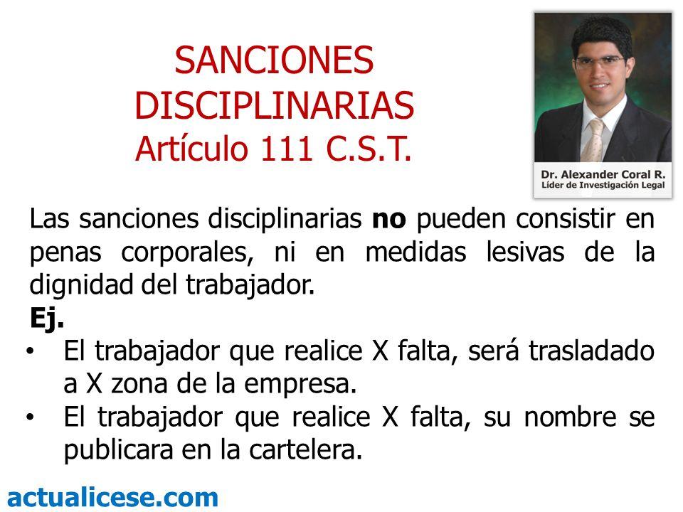 actualicese.com Las sanciones disciplinarias no pueden consistir en penas corporales, ni en medidas lesivas de la dignidad del trabajador. Ej. El trab