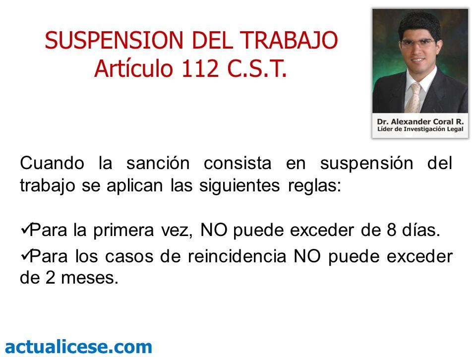 actualicese.com Cuando la sanción consista en suspensión del trabajo se aplican las siguientes reglas: Para la primera vez, NO puede exceder de 8 días