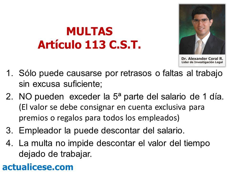 actualicese.com MULTAS Artículo 113 C.S.T. 1.Sólo puede causarse por retrasos o faltas al trabajo sin excusa suficiente; 2.NO pueden exceder la 5ª par