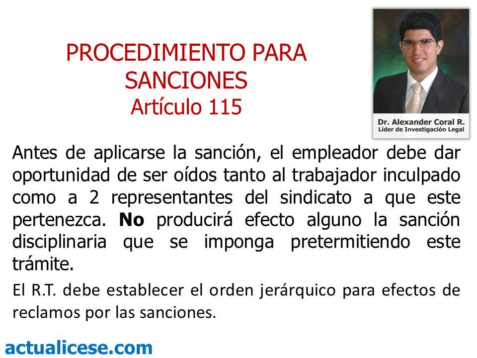 actualicese.com PROCEDIMIENTO PARA SANCIONES Artículo 115 Antes de aplicarse la sanción, el empleador debe dar oportunidad de ser oídos tanto al traba