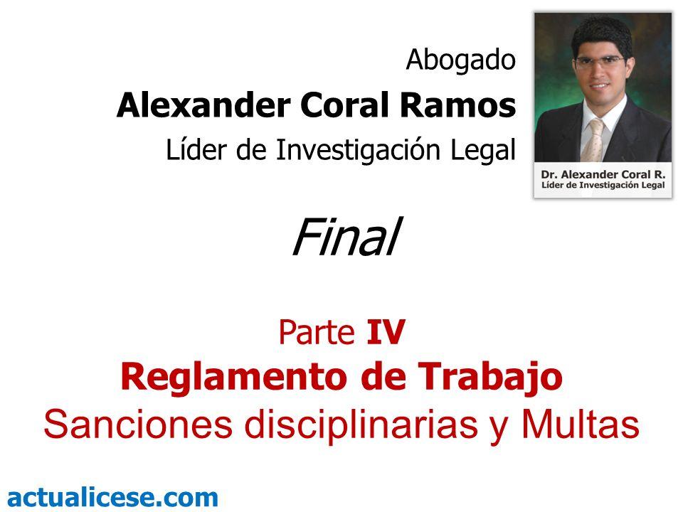 actualicese.com Final Parte IV Reglamento de Trabajo Sanciones disciplinarias y Multas Abogado Alexander Coral Ramos Líder de Investigación Legal