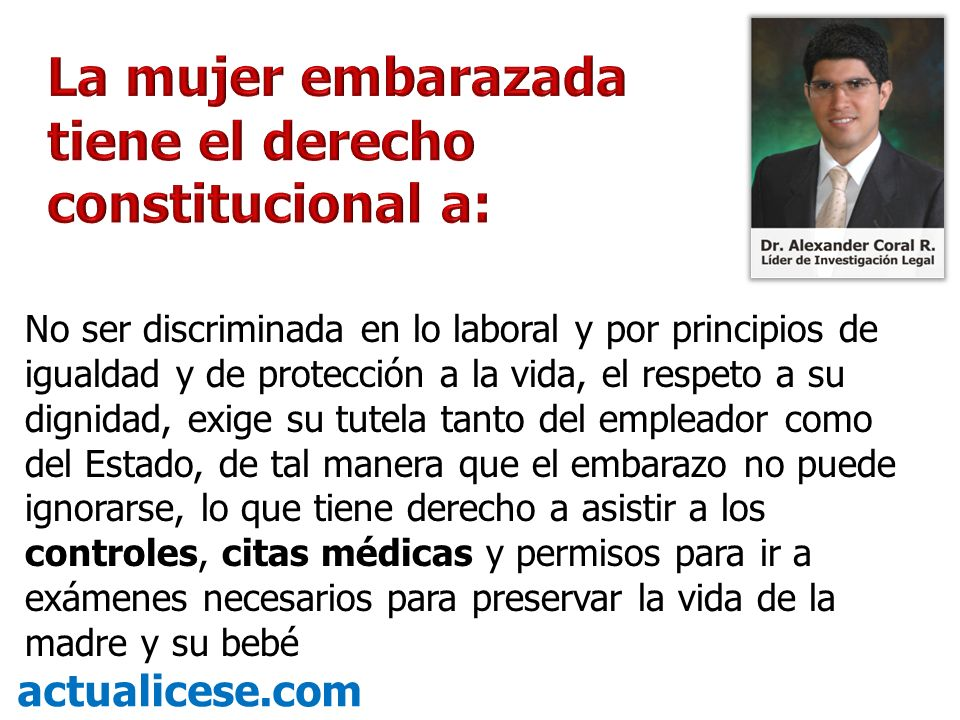 No ser discriminada en lo laboral y por principios de igualdad y de protección a la vida, el respeto a su dignidad, exige su tutela tanto del empleado