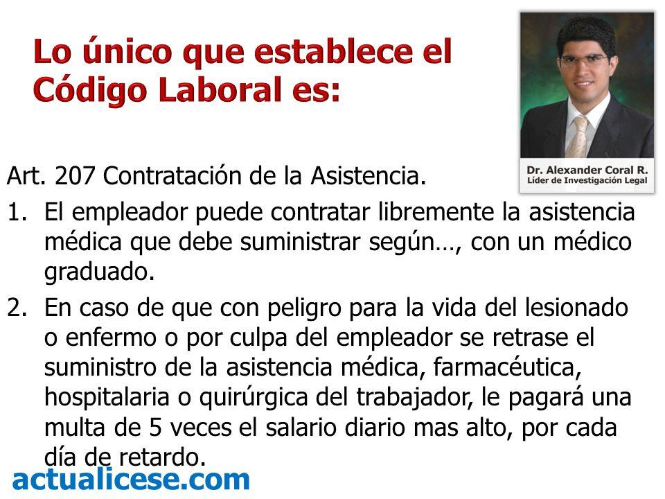 Art. 207 Contratación de la Asistencia. 1.El empleador puede contratar libremente la asistencia médica que debe suministrar según…, con un médico grad