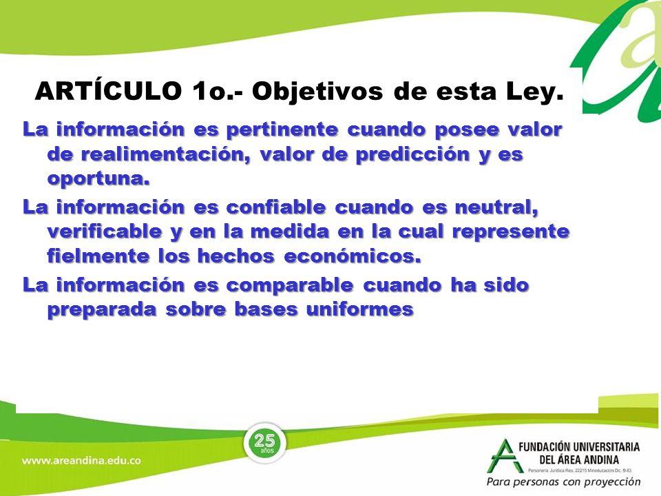 ARTÍCULO 1o.- Objetivos de esta Ley. La información es pertinente cuando posee valor de realimentación, valor de predicción y es oportuna. La informac