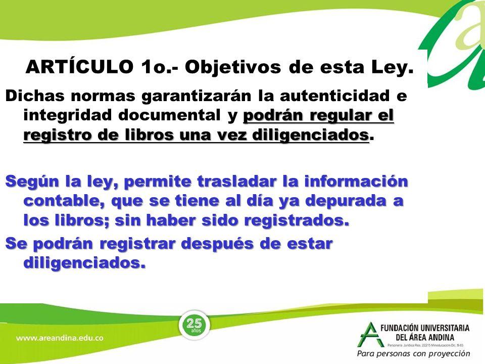 ARTÍCULO 1o.- Objetivos de esta Ley. podrán regular el registro de libros una vez diligenciados Dichas normas garantizarán la autenticidad e integrida