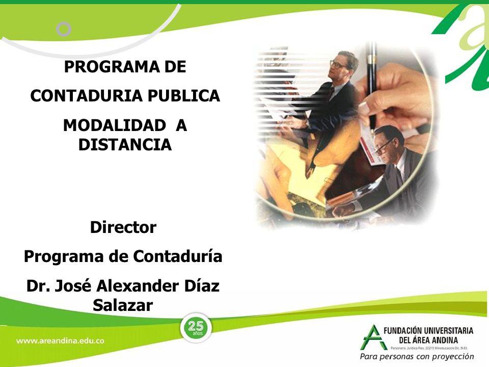 PROGRAMA DE CONTADURIA PUBLICA MODALIDAD A DISTANCIA Director Programa de Contaduría Dr. José Alexander Díaz Salazar