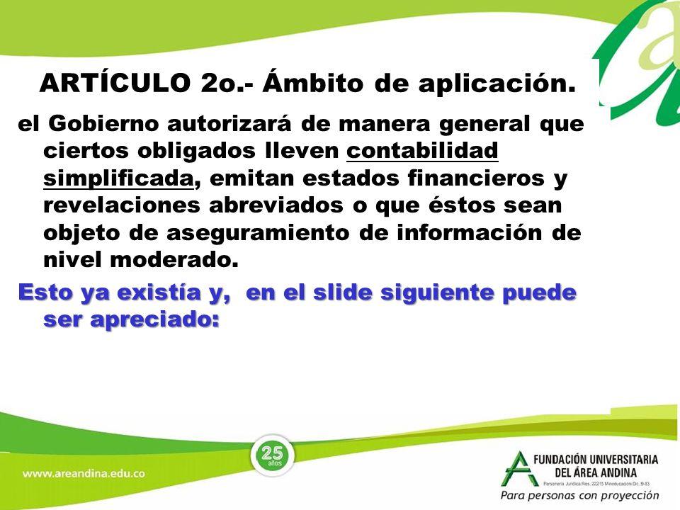ARTÍCULO 2o.- Ámbito de aplicación. el Gobierno autorizará de manera general que ciertos obligados lleven contabilidad simplificada, emitan estados fi