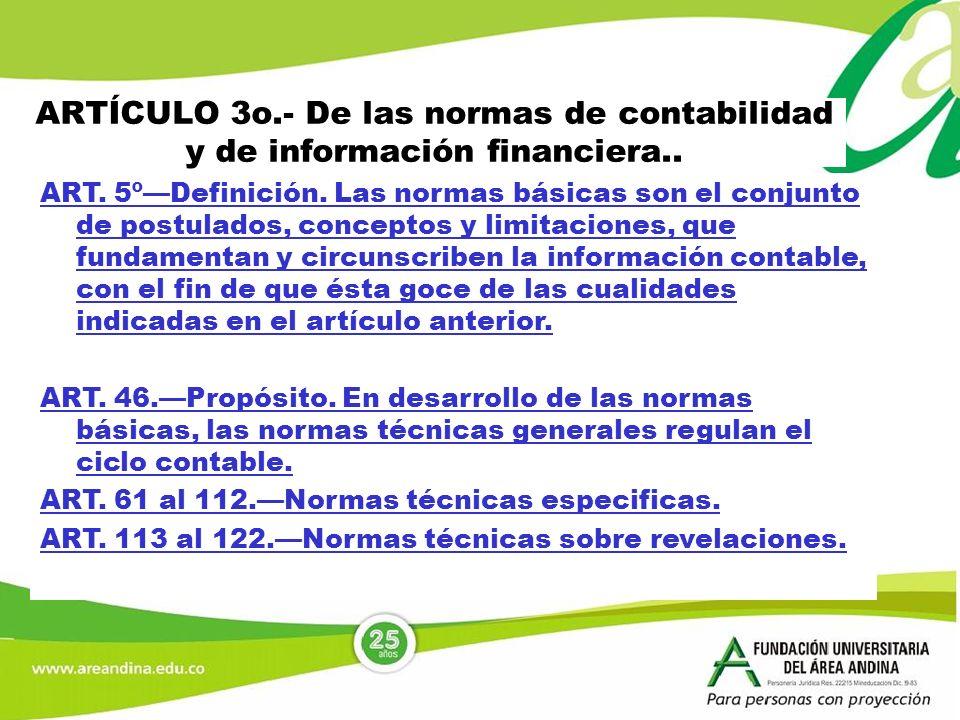 ARTÍCULO 3o.- De las normas de contabilidad y de información financiera.. ART. 5ºDefinición. Las normas básicas son el conjunto de postulados, concept