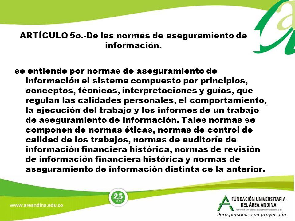 ARTÍCULO 5o.-De las normas de aseguramiento de información. se entiende por normas de aseguramiento de información el sistema compuesto por principios