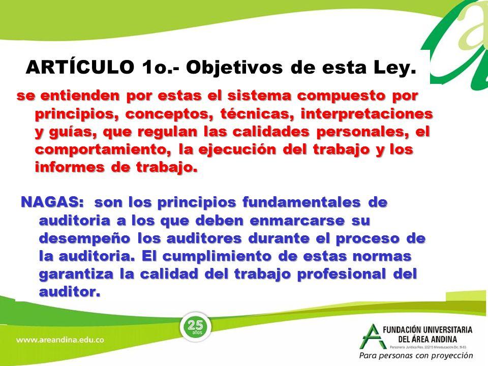 ARTÍCULO 1o.- Objetivos de esta Ley. se entienden por estas el sistema compuesto por principios, conceptos, técnicas, interpretaciones y guías, que re