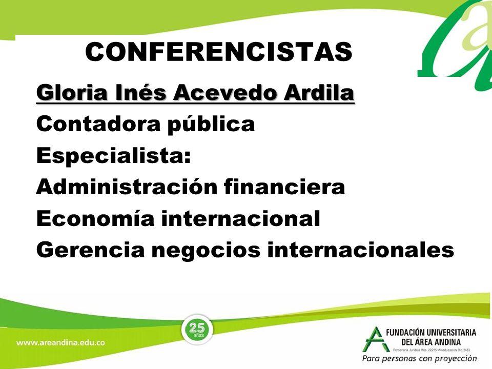 Gloria Inés Acevedo Ardila Contadora pública Especialista: Administración financiera Economía internacional Gerencia negocios internacionales CONFEREN