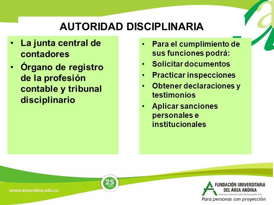 AUTORIDAD DISCIPLINARIA La junta central de contadores Órgano de registro de la profesión contable y tribunal disciplinario Para el cumplimiento de su