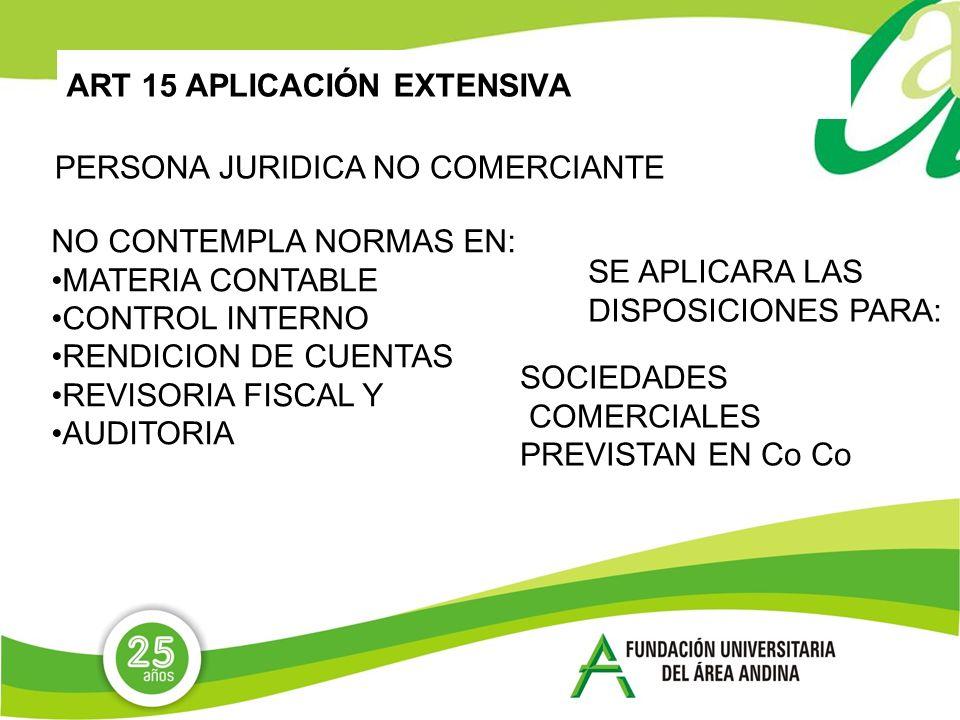 ART 15 APLICACIÓN EXTENSIVA PERSONA JURIDICA NO COMERCIANTE NO CONTEMPLA NORMAS EN: MATERIA CONTABLE CONTROL INTERNO RENDICION DE CUENTAS REVISORIA FI