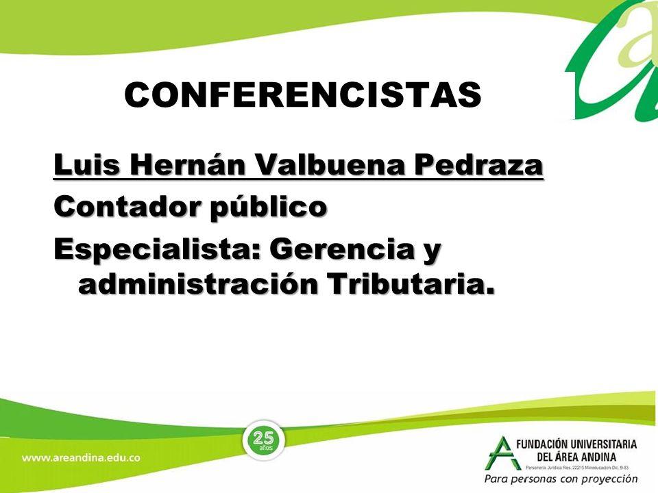 Luis Hernán Valbuena Pedraza Contador público Especialista: Gerencia y administración Tributaria. CONFERENCISTAS