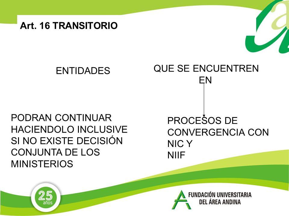Art. 16 TRANSITORIO ENTIDADES QUE SE ENCUENTREN EN PROCESOS DE CONVERGENCIA CON NIC Y NIIF PODRAN CONTINUAR HACIENDOLO INCLUSIVE SI NO EXISTE DECISIÓN