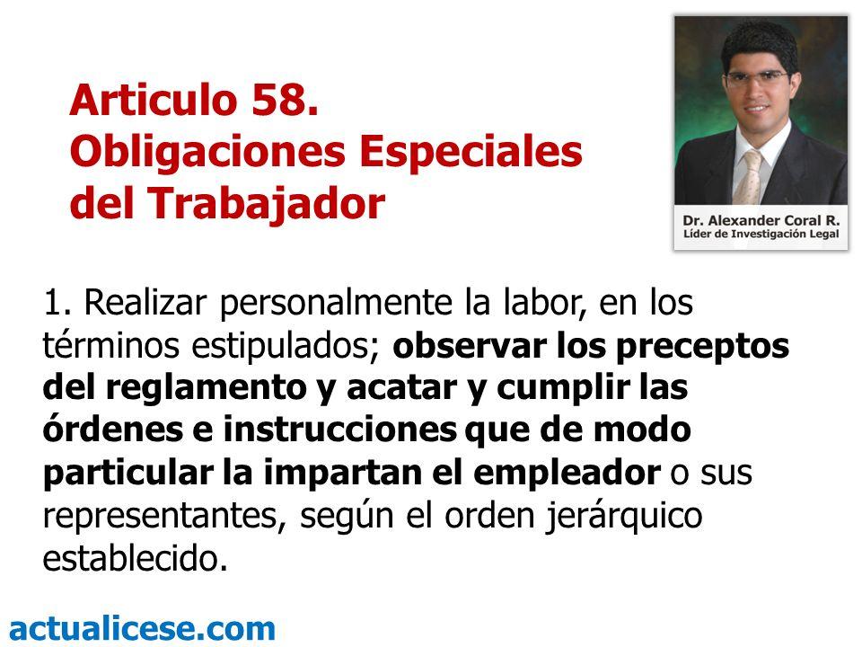 actualicese.com 1. Realizar personalmente la labor, en los términos estipulados; observar los preceptos del reglamento y acatar y cumplir las órdenes