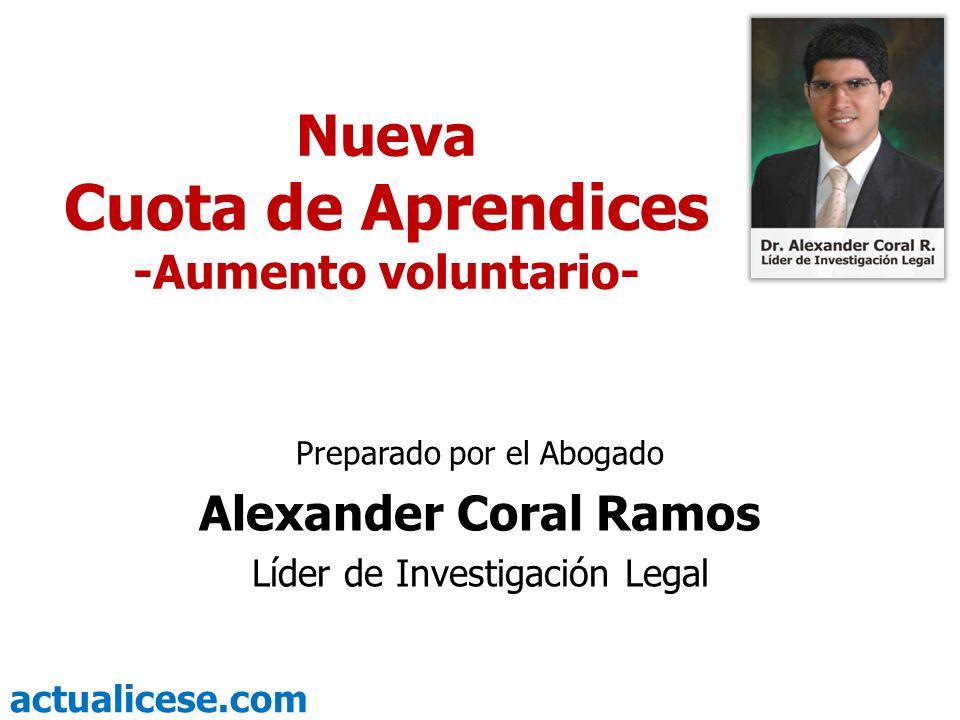 actualicese.com Nueva Cuota de Aprendices -Aumento voluntario- Preparado por el Abogado Alexander Coral Ramos Líder de Investigación Legal