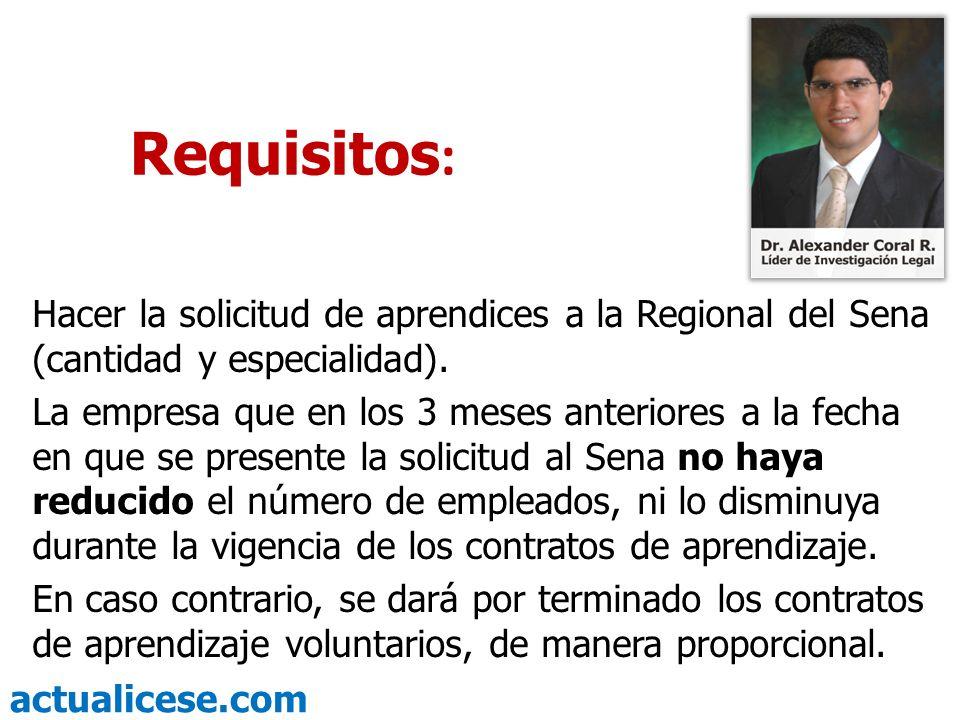 actualicese.com Requisitos : Hacer la solicitud de aprendices a la Regional del Sena (cantidad y especialidad). La empresa que en los 3 meses anterior