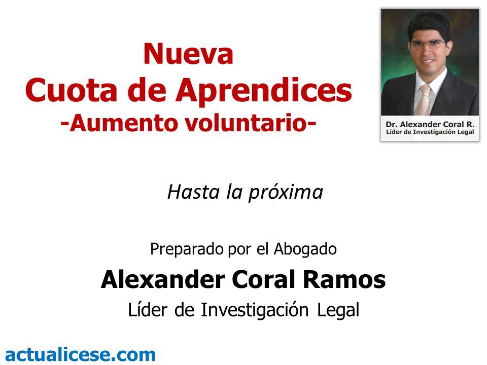actualicese.com Nueva Cuota de Aprendices -Aumento voluntario- Preparado por el Abogado Alexander Coral Ramos Líder de Investigación Legal Hasta la pr