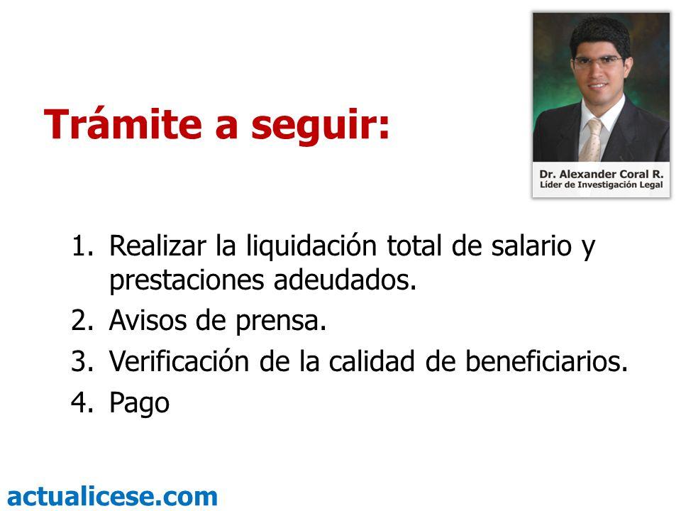 actualicese.com 1.Realizar la liquidación total de salario y prestaciones adeudados Salarios y prestaciones (Cesantías, primas, vacaciones, primas extralegales, bonificaciones) Trámite a seguir: