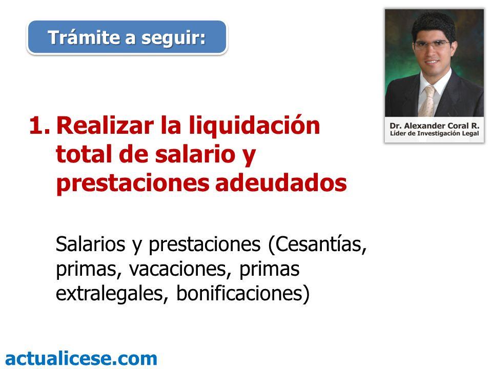 actualicese.com 1.Realizar la liquidación total de salario y prestaciones adeudados Salarios y prestaciones (Cesantías, primas, vacaciones, primas ext