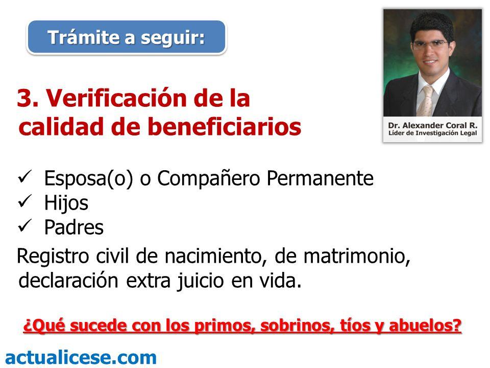 actualicese.com Trámite a seguir: 3. Verificación de la calidad de beneficiarios Esposa(o) o Compañero Permanente Hijos Padres Registro civil de nacim