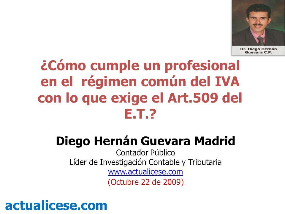 ¿Cómo cumple un profesional en el régimen común del IVA con lo que exige el Art.509 del E.T.? actualicese.com Diego Hernán Guevara Madrid Contador Púb
