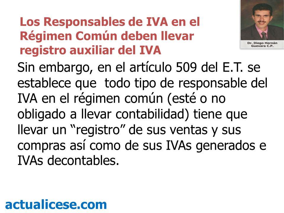 Sin embargo, en el artículo 509 del E.T. se establece que todo tipo de responsable del IVA en el régimen común (esté o no obligado a llevar contabilid