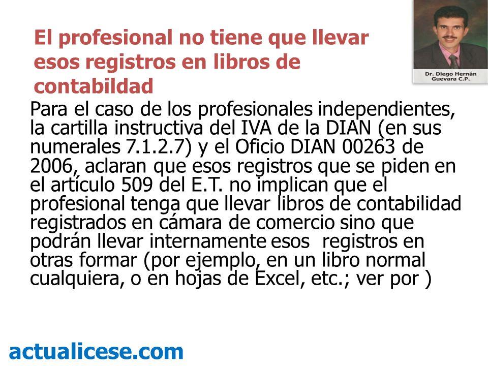 Para el caso de los profesionales independientes, la cartilla instructiva del IVA de la DIAN (en sus numerales 7.1.2.7) y el Oficio DIAN 00263 de 2006