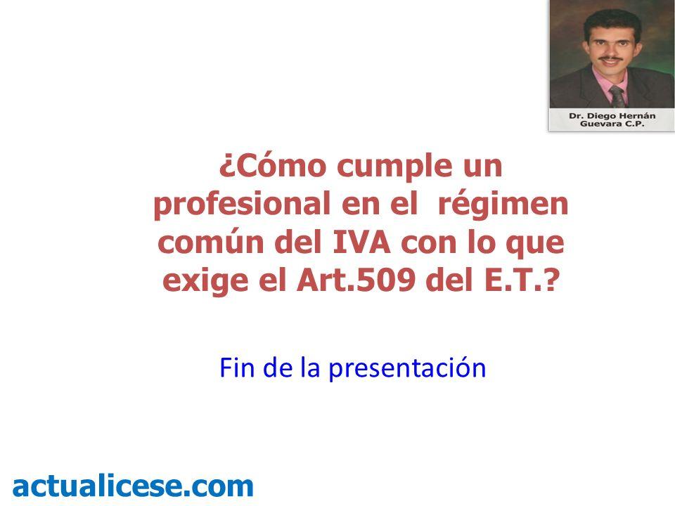 ¿Cómo cumple un profesional en el régimen común del IVA con lo que exige el Art.509 del E.T.? actualicese.com Fin de la presentación