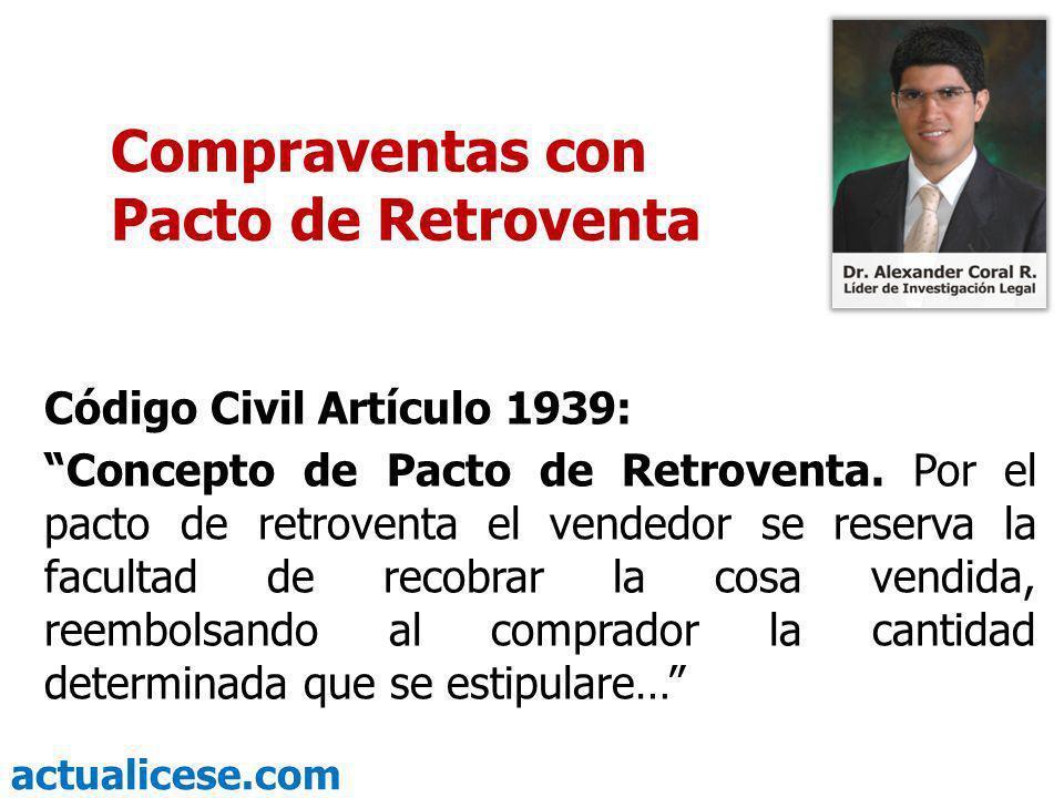 actualicese.com Compraventas con Pacto de Retroventa Código Civil Artículo 1939: Concepto de Pacto de Retroventa. Por el pacto de retroventa el vended