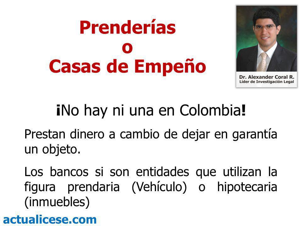 actualicese.com Prenderías o Casas de Empeño ¡No hay ni una en Colombia! Prestan dinero a cambio de dejar en garantía un objeto. Los bancos si son ent