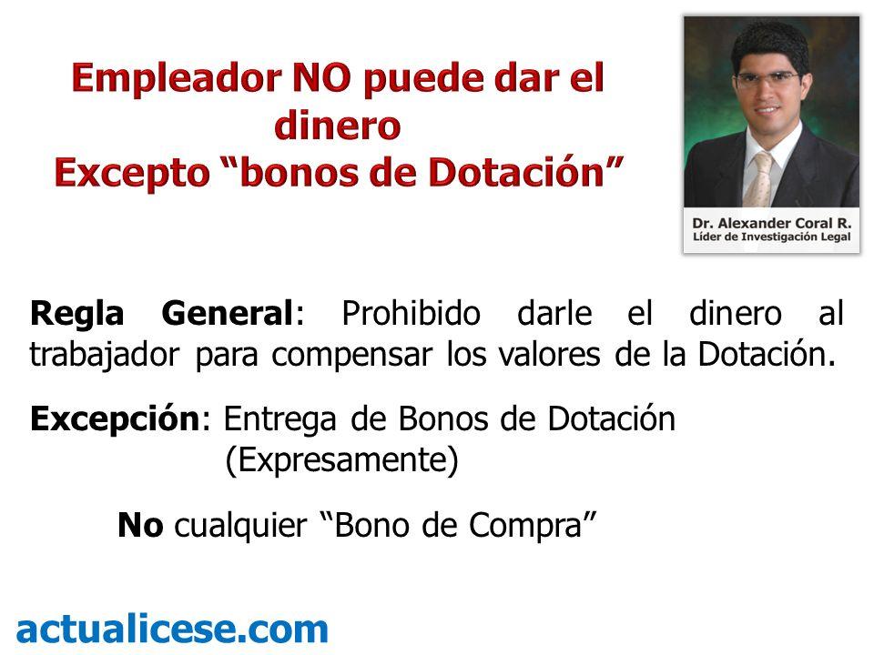 Regla General: Prohibido darle el dinero al trabajador para compensar los valores de la Dotación. Excepción: Entrega de Bonos de Dotación (Expresament