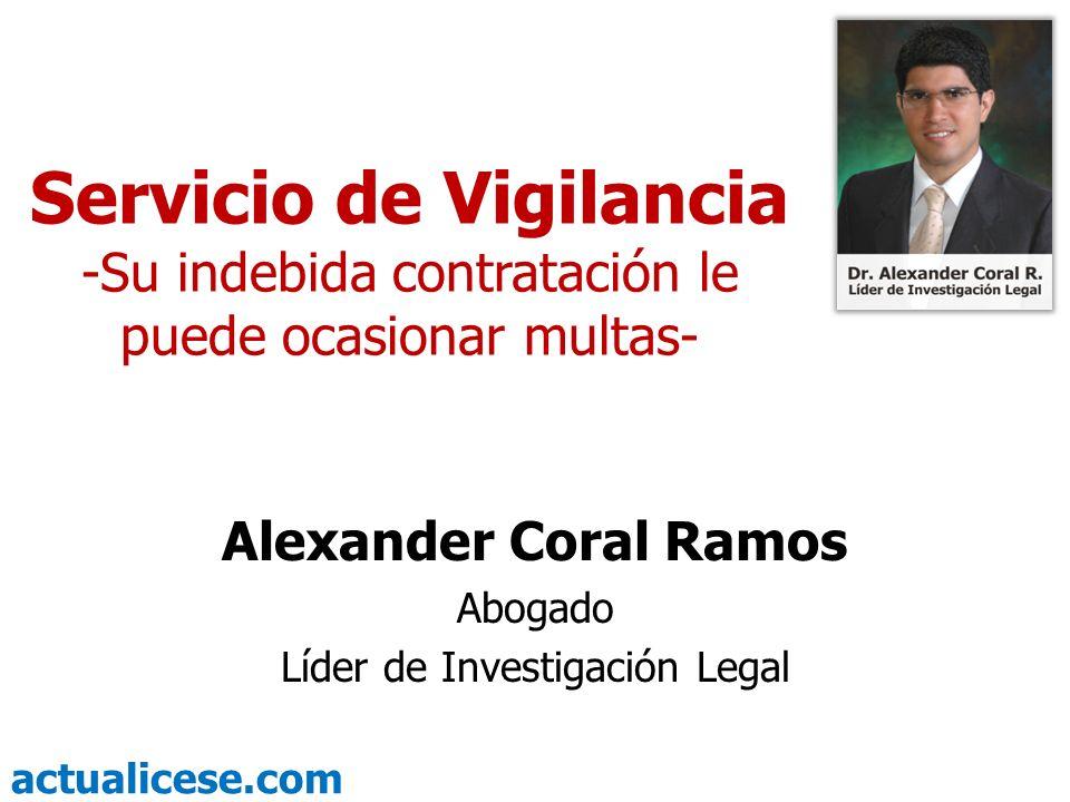 actualicese.com Servicio de Vigilancia -Su indebida contratación le puede ocasionar multas- Alexander Coral Ramos Abogado Líder de Investigación Legal