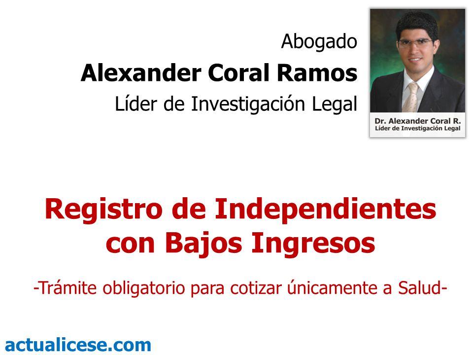 actualicese.com Registro de Independientes con Bajos Ingresos -Trámite obligatorio para cotizar únicamente a Salud- Abogado Alexander Coral Ramos Líde