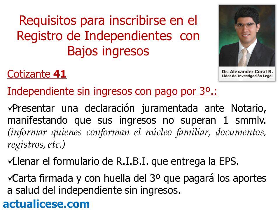 actualicese.com Requisitos para inscribirse en el Registro de Independientes con Bajos ingresos Cotizante 41 Independiente sin ingresos con pago por 3