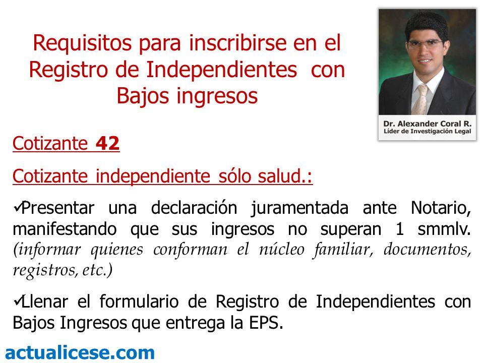 actualicese.com Requisitos para inscribirse en el Registro de Independientes con Bajos ingresos Cotizante 42 Cotizante independiente sólo salud.: Pres