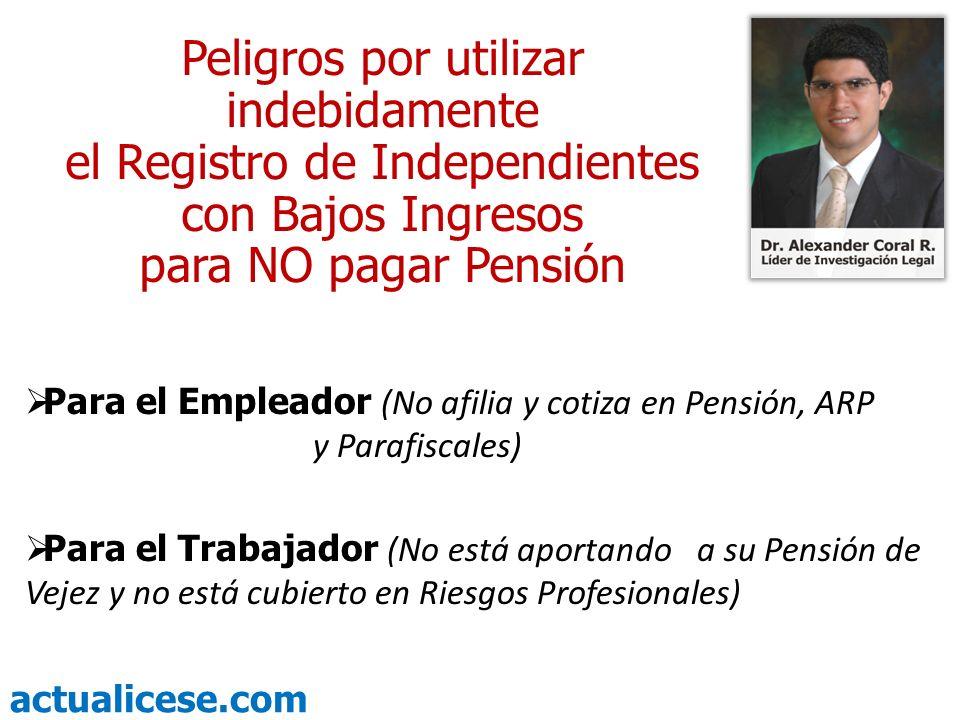 actualicese.com Peligros por utilizar indebidamente el Registro de Independientes con Bajos Ingresos para NO pagar Pensión Para el Empleador (No afili