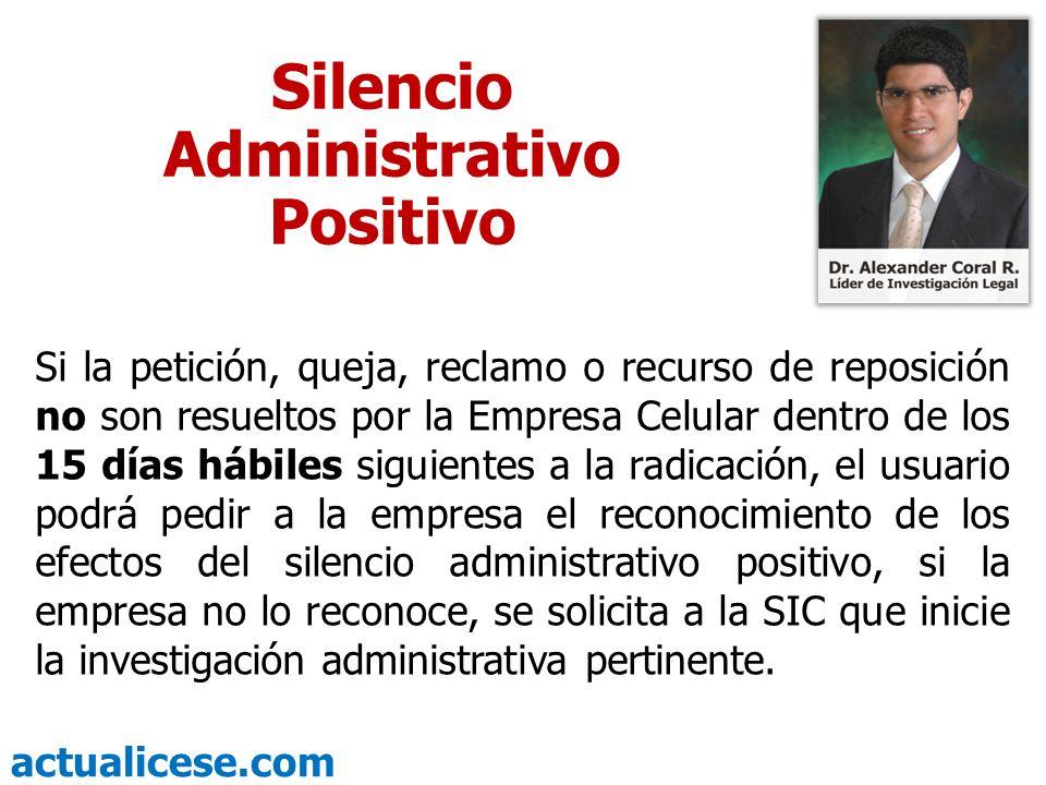 actualicese.com Silencio Administrativo Positivo Si la petición, queja, reclamo o recurso de reposición no son resueltos por la Empresa Celular dentro