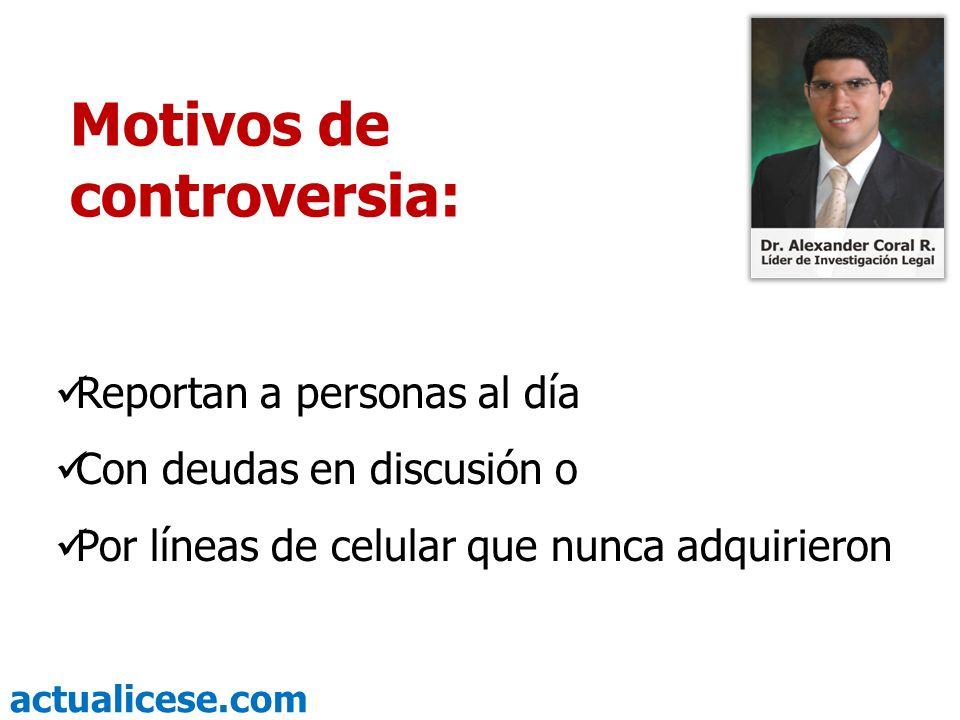 actualicese.com Reportan a personas al día Con deudas en discusión o Por líneas de celular que nunca adquirieron Motivos de controversia: