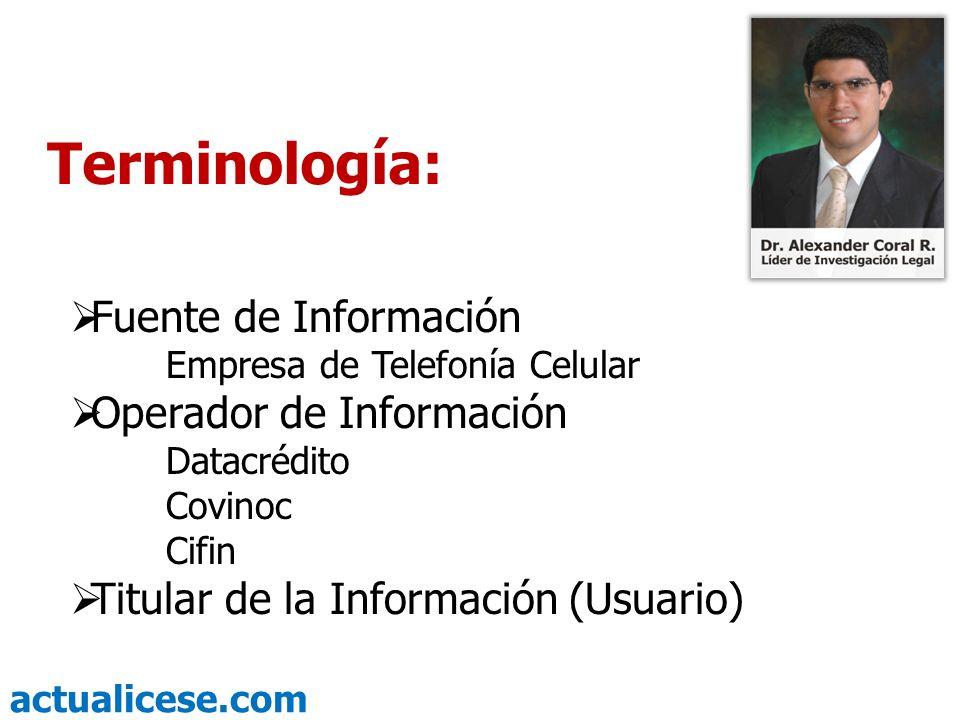 actualicese.com Terminología: Fuente de Información Empresa de Telefonía Celular Operador de Información Datacrédito Covinoc Cifin Titular de la Infor