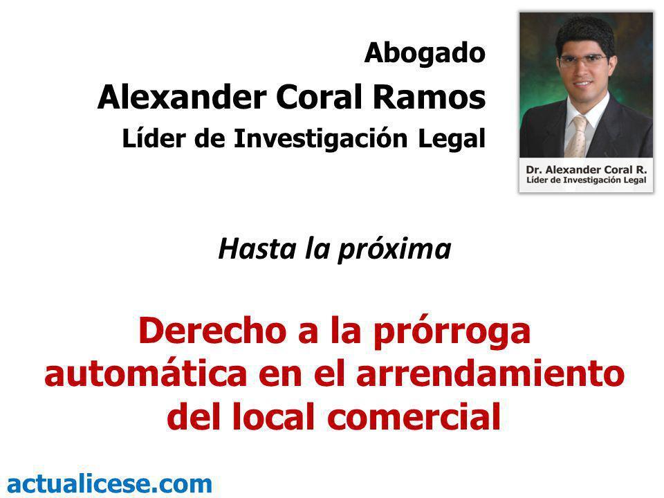 actualicese.com Hasta la próxima Derecho a la prórroga automática en el arrendamiento del local comercial Abogado Alexander Coral Ramos Líder de Inves