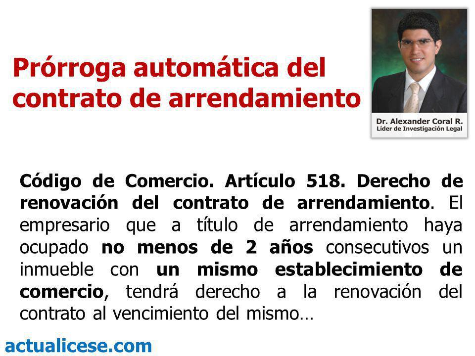 actualicese.com Prórroga automática del contrato de arrendamiento Código de Comercio. Artículo 518. Derecho de renovación del contrato de arrendamient
