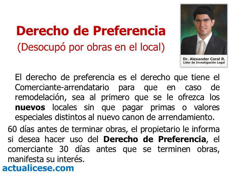 actualicese.com Derecho de Preferencia (Menos Locales) El Derecho de Preferencia también procede cuando las obras se reducen en número de locales, caso en el cual el propietario debe dar prelación al comerciante-arrendatario mas antiguo al mas nuevo.