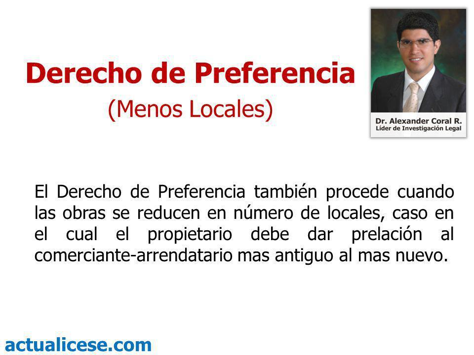 actualicese.com Derecho de Preferencia (Menos Locales) El Derecho de Preferencia también procede cuando las obras se reducen en número de locales, cas