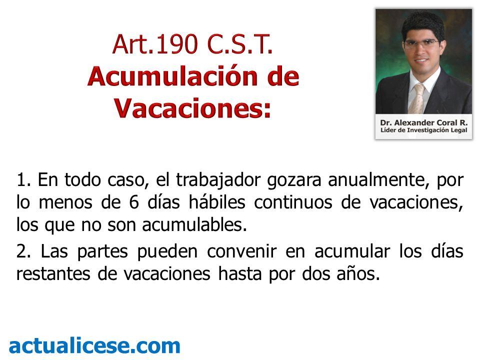 1. En todo caso, el trabajador gozara anualmente, por lo menos de 6 días hábiles continuos de vacaciones, los que no son acumulables. 2. Las partes pu