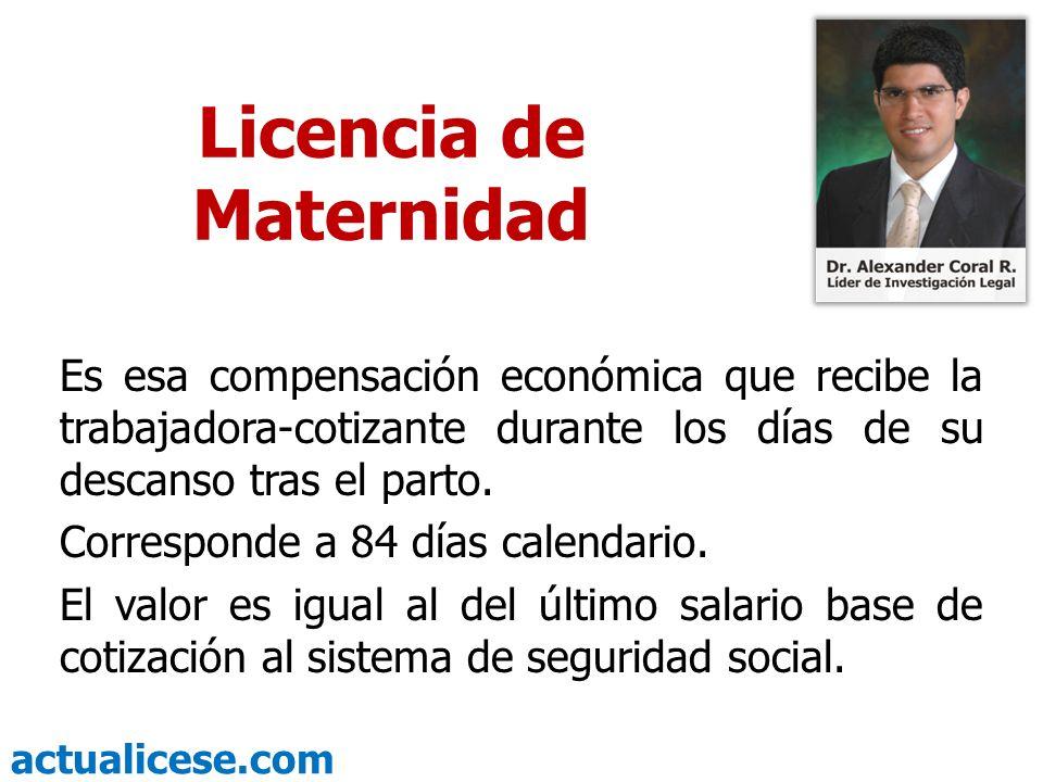 actualicese.com Licencia de Maternidad Es esa compensación económica que recibe la trabajadora-cotizante durante los días de su descanso tras el parto